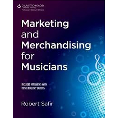 Marketing and Merchandising for Musicians by Robert Safir